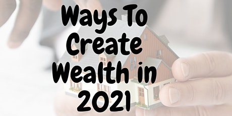 Ways To Create Wealth in 2021 - Property Investments tickets
