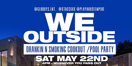 WE OUTSIDE ALL 2021: DRANKING N SMOKING COOKOUT / POOL PARTY tickets