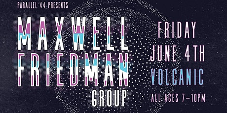MAXWELL FRIEDMAN GROUP @ VOLCANIC - 6/4/21 tickets
