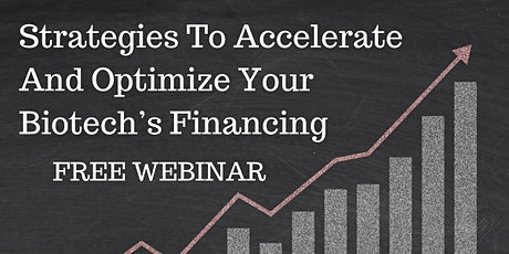 Strategies To Accelerate And Optimize Your Biotech's Financing Free Webinar tickets