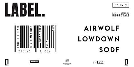 LABEL. presents: Airwolf, Lowdown & SODF tickets