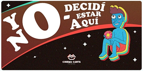 Cinema Canta Presenta: yo no decidí estar aquí tickets