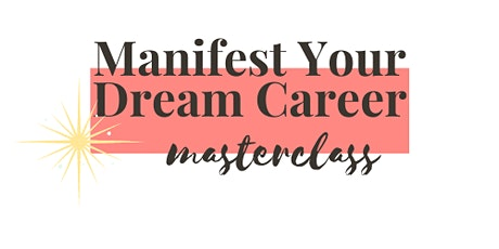 Manifest Your Dream Career Masterclass tickets