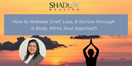 How to Release Grief, Loss & Sorrow through a Body, Mind, Soul Approach tickets