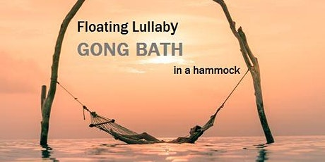 Floating Lullaby GONG BATH in a hammock tickets