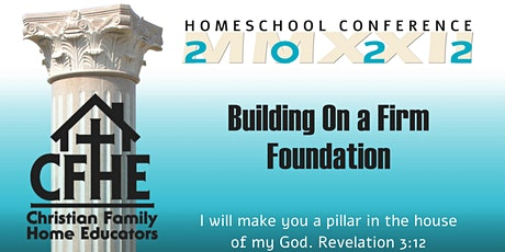 Building on a Firm Foundation 2022 Homeschool Conference hosted by CFHE tickets