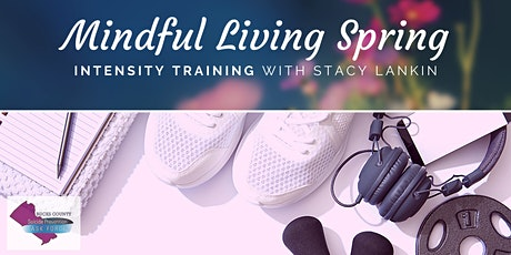 Mindful Living Spring: Intensity Training with Stacy Lankin! tickets