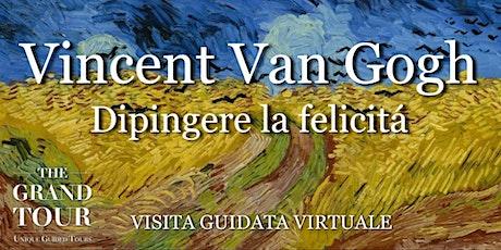 Vincent Van Gogh – Dipingere la felicità - Visita Guidata Virtuale biglietti