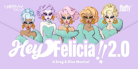 Hey Felicia!! A Drag and Dine Musical 2.0 tickets