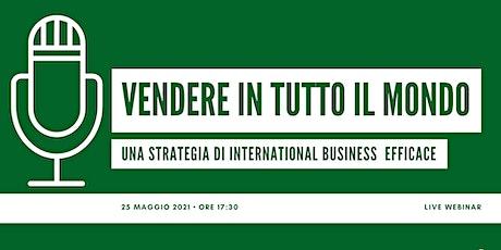 Vendere in tutto il Mondo: una strategia di International Business efficace biglietti
