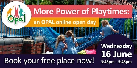 More Power of Playtimes: an OPAL online open day tickets