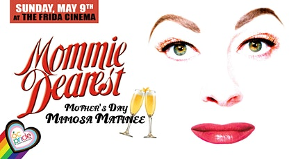 MOMMIE DEAREST MIMOSA MOTHER'S DAY w/ OC Pride at The Frida Cinema! tickets