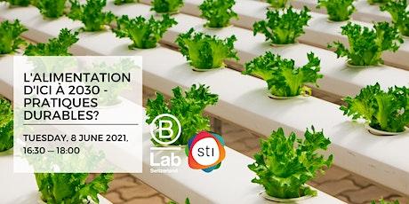 L'alimentation d'ici à 2030: pratiques durables? - STI Thematic Event - FR tickets