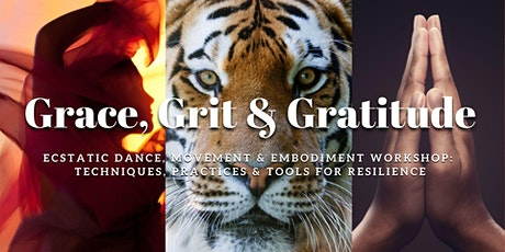 Grace,Grit & Gratitude -Ecstatic Dance & Embodiment Workshop: Bioenergetics tickets