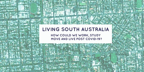 Living South Australia: How could we work, study, move & live post Covid-19 tickets