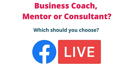 Business Coach, Consultant or Mentor - which should you choose? tickets