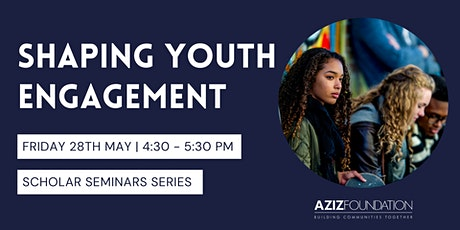 Aziz Foundation Scholar Seminars | Shaping Youth Engagement in Britain tickets