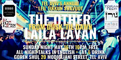 Tel Aviv Shavuot : The Other Laila Lavan : All Night In-English Talks, FREE tickets