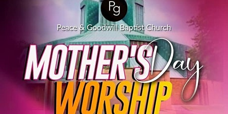 Peace & Goodwill Baptist Church Mother's Day Worship tickets