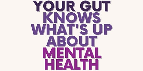 Your Gut Knows What's Up About Mental Wellness tickets