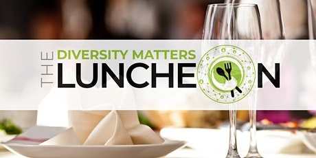 The Diversity Matters Luncheon Series tickets