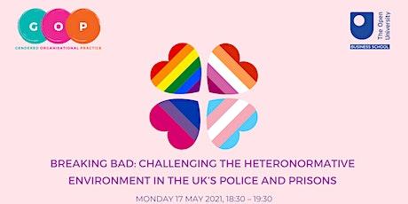 Breaking Bad:Challenging heteronormative environment in UK police & prisons tickets