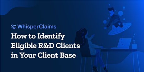 How to Identify Eligible R&D Clients in Your Client Base tickets