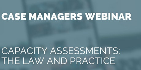 Case Managers Webinar: Capacity Webinar: The Law and Practice tickets