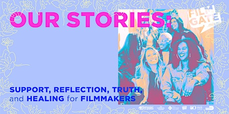 OUR STORIES: Support, Reflection, Truth, and Healing for Filmmakers tickets