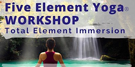 Five Element Yoga® Workshop: TOTAL ELEMENT IMMERSION tickets