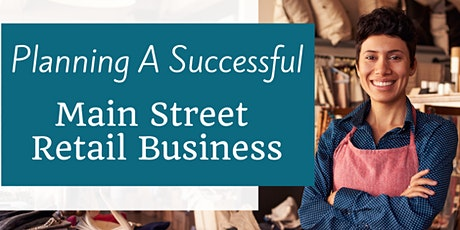 Planning for a Successful Main Street Retail Business - June 16th, 2021 tickets