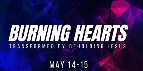 Burning Hearts-  Transformed by Beholding Jesus tickets