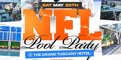 NFL POOL PARTY MEMORIAL WEEKEND SATURDAY MAY 29TH @ THE GRAND TUSCONY HOTEL tickets