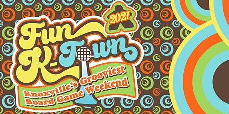 Fun K-Town 2021:Knoxville's Grooviest Board Game Weekend tickets