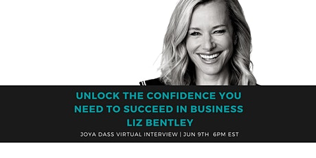 UNLOCK THE CONFIDENCE YOU NEED TO SUCCEED IN BUSINESS w LIZ BENTLEY tickets