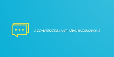 CARE- Asian Heritage Month- A Conversation: Anti-Asian Racism and Us tickets