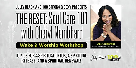 Jully Black and 100 Strong & Sexy presents THE RESET:Soul Care 101 Workshop tickets