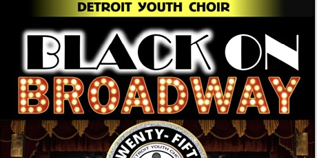 Detroit Youth Choir presents.. Black On Broadway tickets