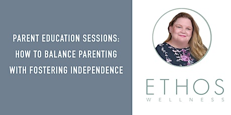 Parent Education Sessions: Balancing Parenting with Fostering Independence tickets