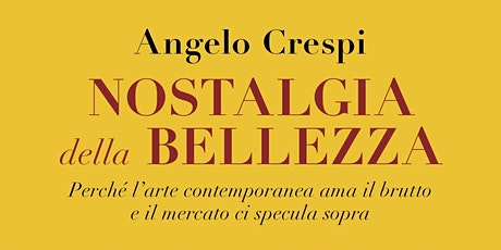 """Angelo Crespi, """"Nostalgia della bellezza"""" biglietti"""