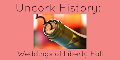 Uncork History: Weddings of Liberty Hall tickets