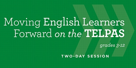 Moving English Learners Forward on the TELPAS grades 3-12: June 28-29, 2021 billets