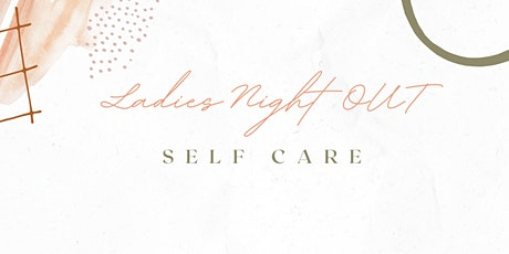 Ladies Night Out- Self Care tickets