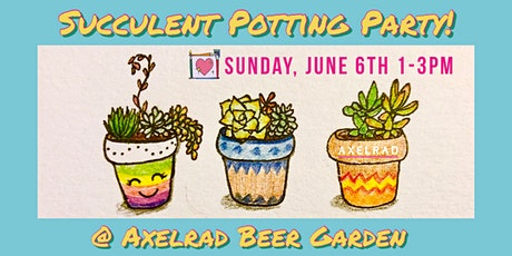 Succulent Potting Party @ Axelrad Beer Garden! tickets
