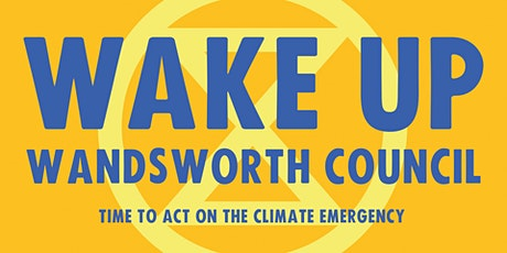 Wake Up Wandsworth Council! - Time to Act on the Climate Emergency tickets