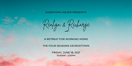 Realign & Recharge: A Something Major Retreat for Working Moms tickets