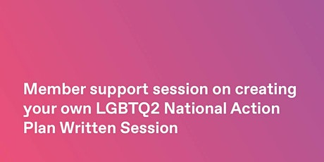 Member Support Session: LGBTQ2 Action Plan Written Submissions tickets