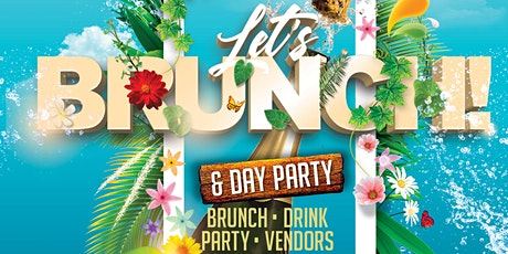LETS BRUNCH! & DAY PARTY tickets