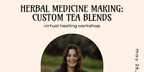 Mariposa Virtual Healing Workshop Herbal Medicine Making: Custom Tea Blends tickets