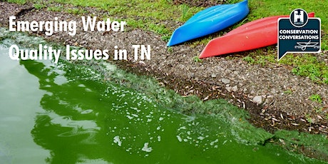 Conservation Conversations: Emerging Water Quality Issues in Tennessee tickets
